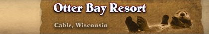 Otter Bay Resort - Cable, Wisconsin Vacations